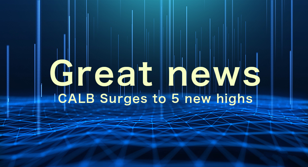 Great news | CALB Surges to 5 new highs